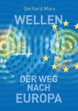 Wellen – der Weg nach Europa von Marx,  Gerhard