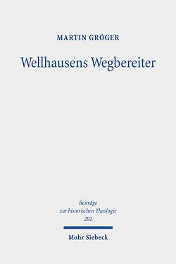 Wellhausens Wegbereiter von Gröger,  Martin