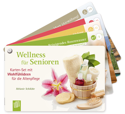 Wellness für Senioren – Karten-Set mit Wohlfühlideen für die Altenpflege von Schölzke,  Melanie
