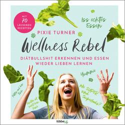 Wellness Rebel. Diätbullshit erkennen und Essen wieder lieben lernen, ACHTUNG, kein Ebook von Thieme,  Valérie, Turner,  Pixie