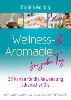 Wellness- und Aromaöle für jeden Tag von Nolting,  Brigitte