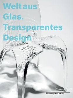 Welt aus Glas. Transparentes Design von Bulk,  Julia, Lattermann,  Günter, Wefing,  Heinrich