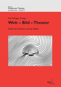 Welt – Bild – Theater von Röttger,  Kati