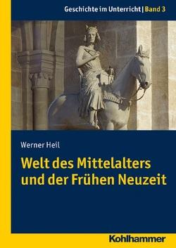 Welt des Mittelalters und der Frühen Neuzeit von Heil,  Werner