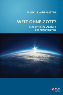 Welt ohne Gott? von Widenmeyer,  Markus
