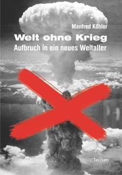 Welt ohne Krieg von Köhler,  Manfred