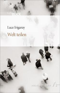 Welt teilen von Dickmann,  Angelika, Irigaray,  Luce