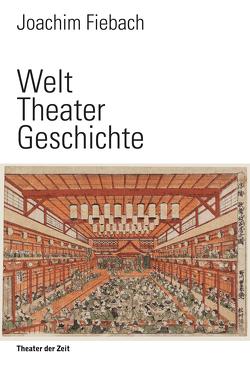 Welt Theater Geschichte von Fiebach,  Joachim