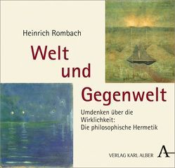 Welt und Gegenwelt von Rombach,  Heinrich