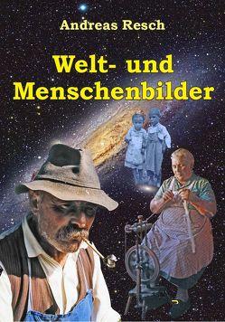 Welt- und Menschenbilder von Resch,  Andreas