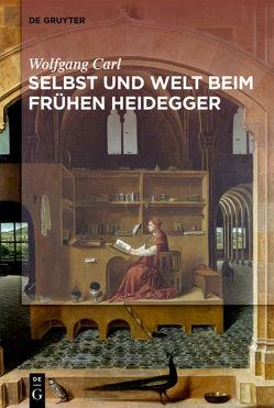 Welt und Selbst beim frühen Heidegger von Carl,  Wolfgang