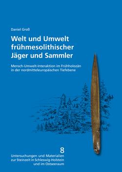 Welt und Umwelt frühmesolithischer Jäger und Sammler von Gross,  Daniel