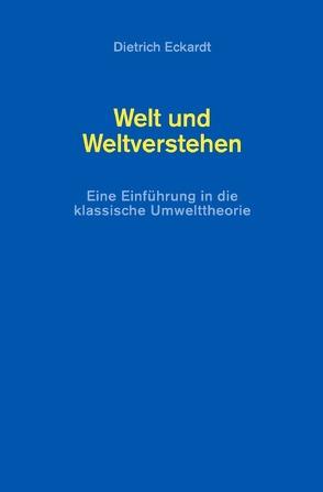 Welt und Weltverstehen von Eckardt,  Dietrich