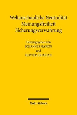 Weltanschauliche Neutralität, Meinungsfreiheit, Sicherungsverwahrung von Jouanjan,  Olivier, Masing,  Johannes