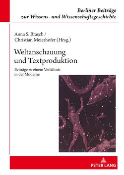 Weltanschauung und Textproduktion von Brasch,  Anna S., Meierhofer,  Christian