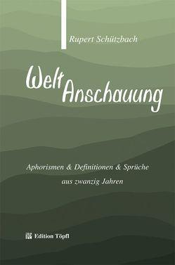 WeltAnschauung von Paulus,  Karl H, Schützbach,  Rupert, Skupy,  Hans H, Töpfl,  Armin, Töpfl,  Martin