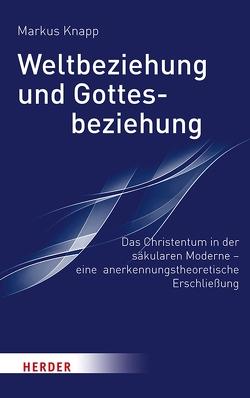 Weltbeziehung und Gottesbeziehung von Knapp,  Prof. Markus