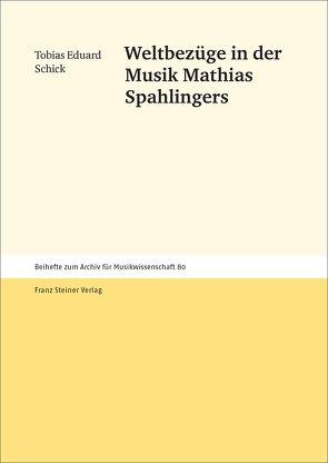 Weltbezüge in der Musik Mathias Spahlingers von Schick,  Tobias Eduard