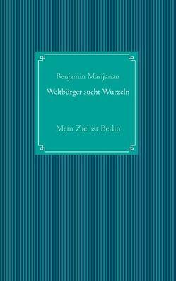 Weltbürger sucht Wurzeln von Marijanan,  Benjamin