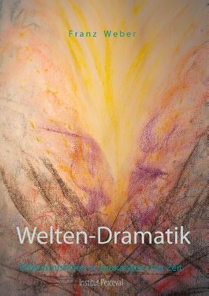 Welten-Dramatik von Weber,  Franz