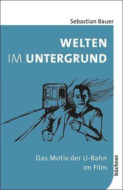 Welten im Untergrund von Bauer,  Sebastian