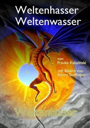 Weltenhasser Weltenwasser Weltenlasser von Kaluzinski,  Frauke