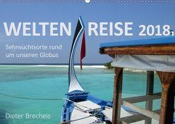Weltenreise 2018. Sehnsuchtsorte rund um unseren Globus (Wandkalender 2018 DIN A2 quer) von Brecheis,  Dieter