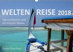 Weltenreise 2018. Sehnsuchtsorte rund um unseren Globus (Wandkalender 2018 DIN A3 quer) von Brecheis,  Dieter