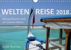 Weltenreise 2018. Sehnsuchtsorte rund um unseren Globus (Wandkalender 2018 DIN A4 quer) von Brecheis,  Dieter