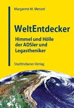Weltentdecker – Himmel und Hölle der ADSler und Legastheniker von Menzel,  Margarete M