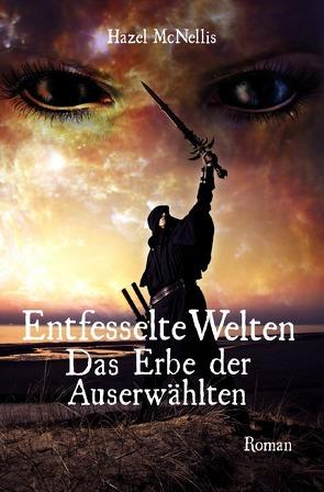 Weltentrilogie / Entfesselte Welten – Das Erbe der Auserwählten von McNellis,  Hazel