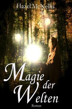 Weltentrilogie / Magie der Welten von McNellis,  Hazel