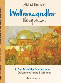 Weltenwandler Rudolf Steiner. Dokumentarische Erzählung. Band I: Das Goetheanum. von Birnthaler,  Michael