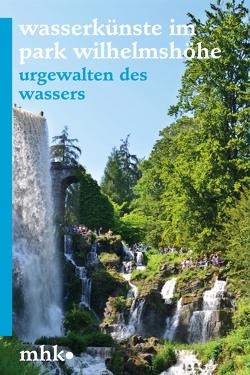 Welterbe Bergpark Wilhelmshöhe – Die Wasserkünste von Hoß,  Siegfried, Museumslandschaft Hessen Kassel,  Bernd Küster