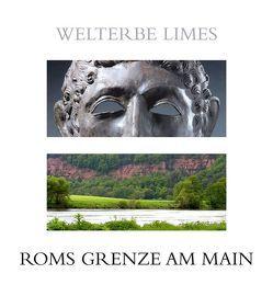 Welterbe Limes von Steidl,  Bernd, Wamser,  Ludwig, Zimmerhackl,  Horst