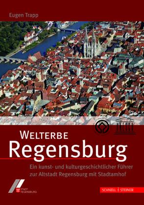 Welterbe Regensburg von Dallmeier,  Lutz-Michael, Stadt Regensburg/Kulturreferat, Trapp,  Eugen