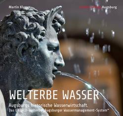 WELTERBE WASSER. Augsburgs historische Wasserwirtschaft. von Kluger,  Martin