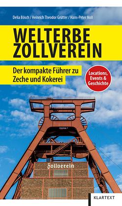 Welterbe Zollverein von Bösch,  Delia, Grütter,  Heinrich Theodor, Noll,  Hans-Peter