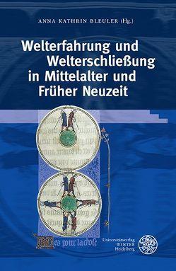 Welterfahrung und Welterschließung in Mittelalter und Früher Neuzeit von Bleuler,  Anna Kathrin, Klingbeil,  Anja-Mareike