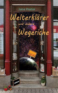 Welterklärer und andere Wegeriche von Huster,  Jana