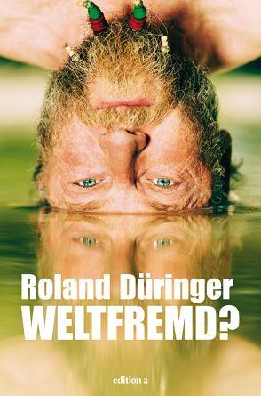 Weltfremd von Düringer ,  Roland