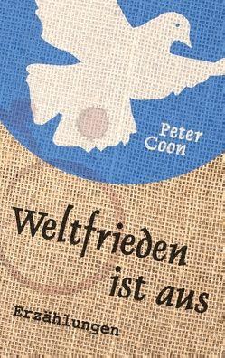 Weltfrieden ist aus von Coon,  Peter