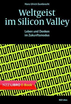 Weltgeist im Silicon Valley von Gumbrecht,  Hans Ulrich, Scheu,  René