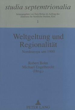 Weltgeltung und Regionalität von Bohn,  Robert, Engelbrecht,  Michael