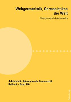 Weltgermanistik, Germanistiken der Welt. Begegnungen in Lateinamerika von Chaves,  Giovanna, Soethe,  Paulo Astor