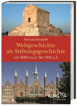 Weltgeschichte als Stiftungsgeschichte von Borgolte,  Michael