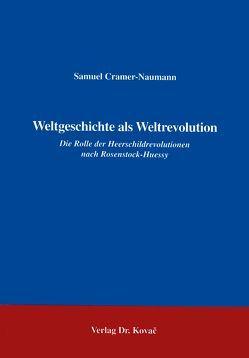 Weltgeschichte als Weltrevolution von Cramer-Naumann,  Samuel