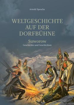 Weltgeschichte auf der Dorfbühne von Spescha,  Arnold