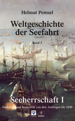 Weltgeschichte der Seefahrt / Seeherrschaft I von Pemsel,  Helmut
