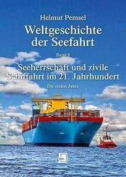 Weltgeschichte der Seefahrt / Seeherrschaft und zivile Schiffahrt im 21. Jahrhundert von Pemsel,  Helmut